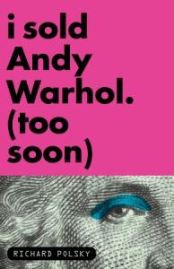 richard_polsky-i_sold_andy_warhol-too_soon-2009